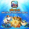 Review, đánh giá game bắn cá đổi thưởng Bắn cá 68